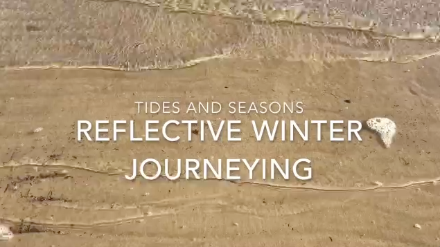 Tides and Seasons: A Reflective Winter Journeying